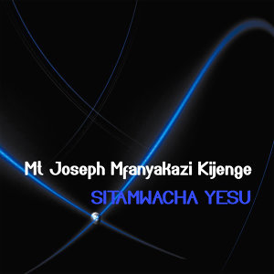 Mt Joseph Mfanyakazi Kijenge 歌手頭像