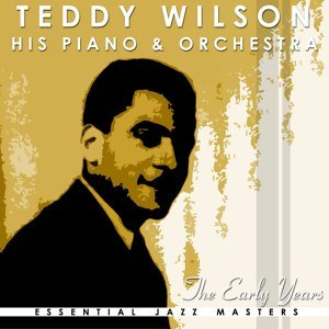 Teddy Wilson & His Piano Orchestra