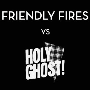 Friendly Fires Vs Holy Ghost 歌手頭像