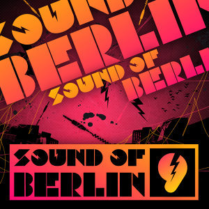 Sound of Berlin 9 - The Finest Club Sounds Selection of House, Electro, Minimal and Techno 歌手頭像