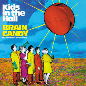 Kids In The Hall Brain Candy アーティスト写真