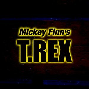Mickey Finn's T.Rex