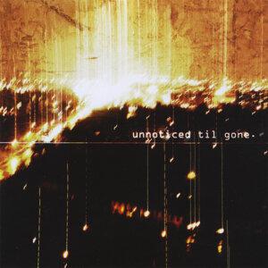 Unnoticed Til Gone Foto artis
