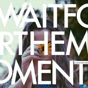 Wait for the Moment Foto artis