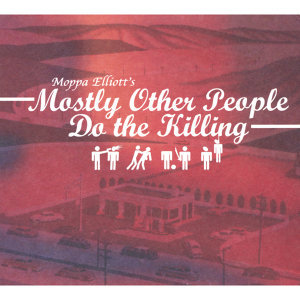 Moppa Elliott's Mostly Other People Do the Killing Foto artis