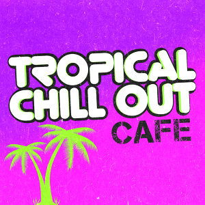 Tropical Chill Out Music Club 歌手頭像