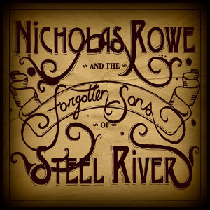 Nicholas Rowe & the Forgotten Sons of Steel River 歌手頭像
