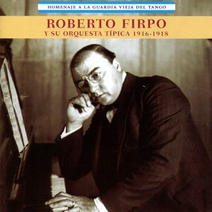 Roberto Firpo y Su Orquesta Típica 歌手頭像