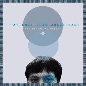 Patience Dear Juggernaut 歌手頭像