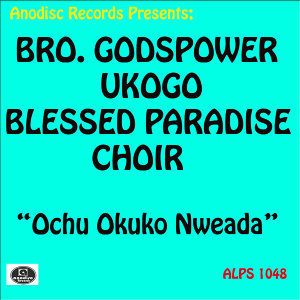 Bro. Godspower Ukogo Blessed Paradise Choir 歌手頭像