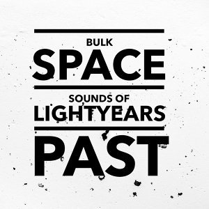 Bulk Space Sounds of Lightyears Past Artist photo