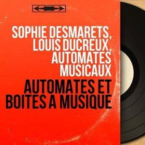 Sophie Desmarets, Louis Ducreux, Automates musicaux Artist photo