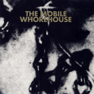 The Mobile Whorehouse 歌手頭像