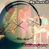 My stereo ill