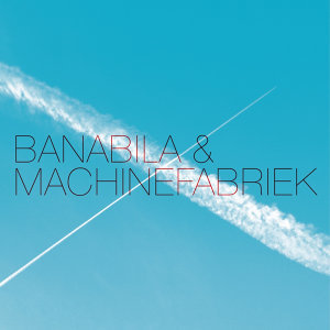 BANABILA & MACHINEFABRIEK 歌手頭像