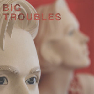 Big Troubles 歌手頭像