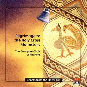 Chants From the Holyland- The Georgian Choir of Pilgrims