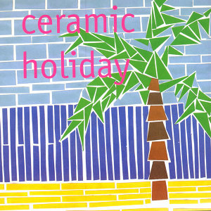 Ceramic Holiday 歌手頭像