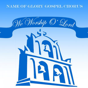 Name of Glory Gospel Chorus 歌手頭像