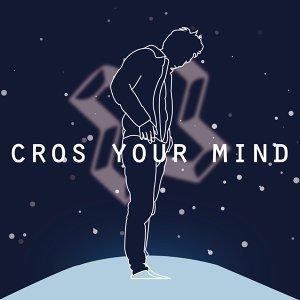 CROS YOUR MIND