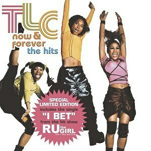"""TLC - Now & Forever - The Hits + R U The Girl """"I B"""