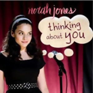When I Think of You, I Listen to Norah Jones