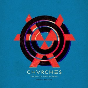 Chvrches - The Bones Of What You Believe - Special Edition