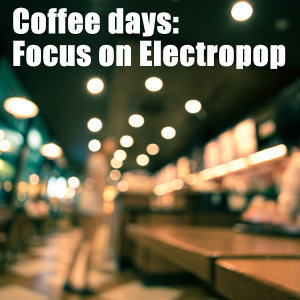 Coffee days: Focus on Electropop