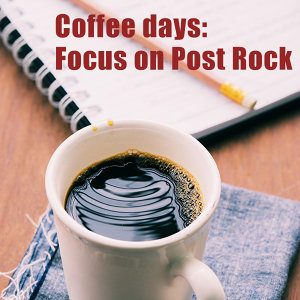 Coffee days: Focus on Post Rock