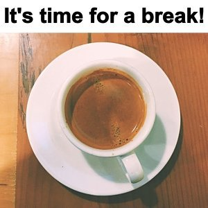 It's time for a break!