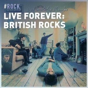 LIVE FOREVER: British Rocks Are Immortal