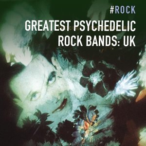Greatest Psychedelic Rock Bands: UK
