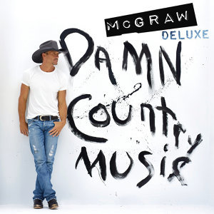 Tim McGraw - Damn Country Music - Deluxe Edition