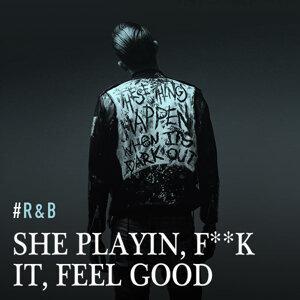 She Playin, Fuck It, Feel Good