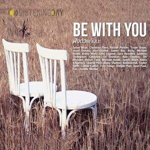 Be With You ฟังด้วยกันนะ
