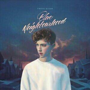 Troye Sivan - Blue Neighbourhood (藍色年少) - Deluxe