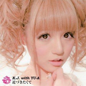 K.J. with YU-A - 近づきたくて