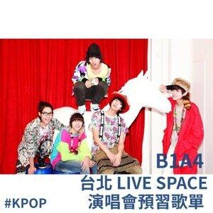 B1A4 台北 LIVE SPACE 演唱會預習歌單