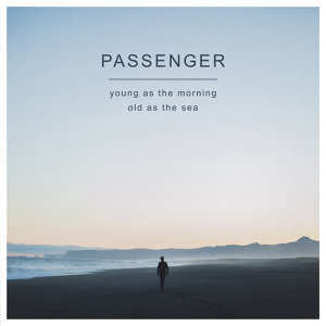 Passenger (吟遊詩人) - Young As The Morning Old As The Sea