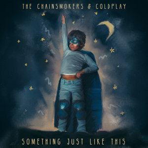The Chainsmokers+Coldplay - Something Just Like This