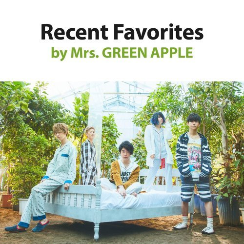 Recent Favorites by Mrs. GREEN APPLE