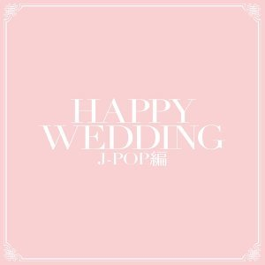Happy Wedding - J-Pop -