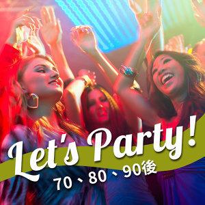 Let's Party! 七八九十後都啱聽