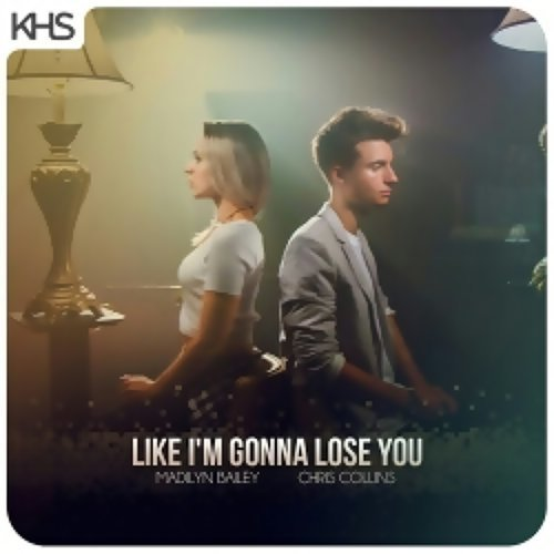Chris Collins & Madilyn Bailey - Like I'm Gonna Lose You