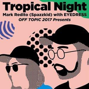 把夏天收進口袋 Tropical Night: Mark Redito w/ Eyedress
