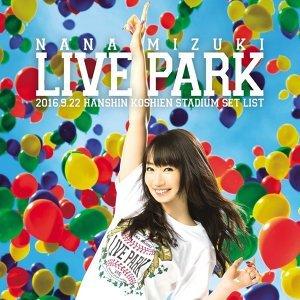 水樹奈奈 NANA MIZUKI LIVE PARK 2016.9.22 HANSHIN KOSHIEN STADIUM
