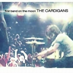 The Cardigans (羊毛衫合唱團) - First Band On The Moon