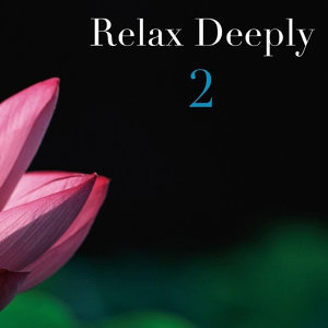 Relax Deeply 2 - Relax Deeply 2・・・深い睡眠と瞑想のための音楽第2集
