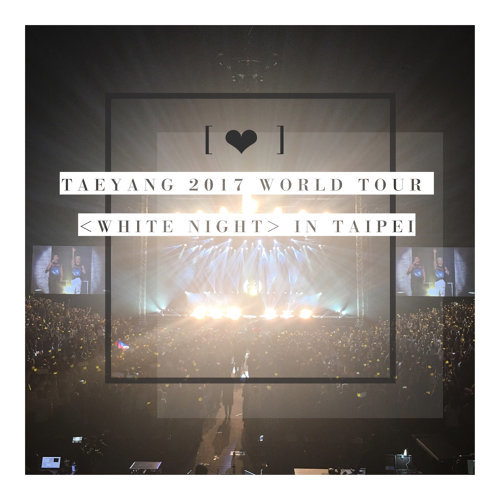 TAEYANG 2017 WORLD TOUR <WHITE NIGHT> IN TAIPEI 演唱會歌單