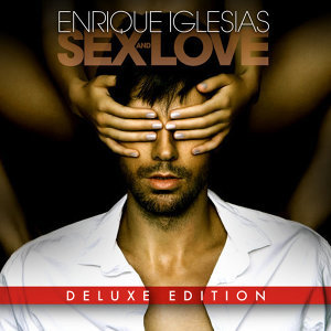Enrique Iglesias (安立奎) - SEX AND LOVE - Deluxe Edition